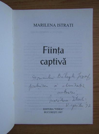 Anticariat: Marilena Istrati - Fiinta captiva (cu dedicatia si autograful autoarei pentru Balogh Jozsef)