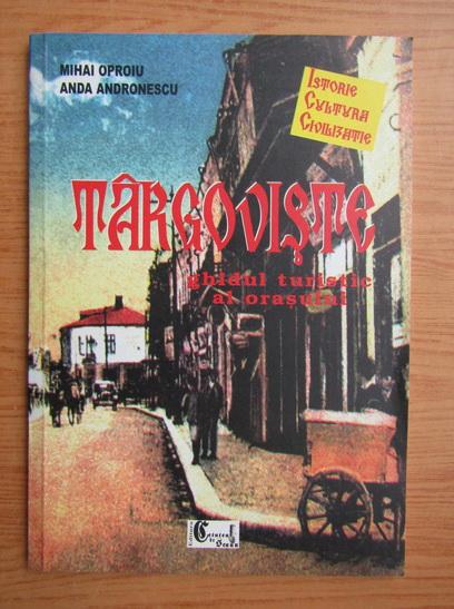 Anticariat: Mihai Oproiu - Targoviste, ghidul turistic al orasului