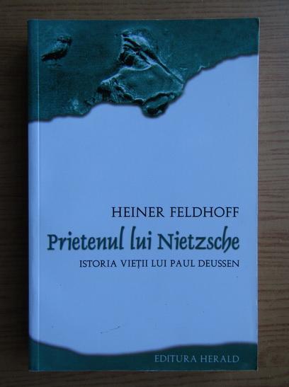 Anticariat: Heiner Feldhoff - Prietenul lui Nietzsche. Istoria vietii lui Paul Deussen