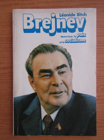 Anticariat: Leonid Ilici Brejnev - Notre but la paix et le socialisme