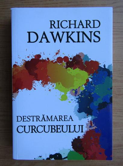 Anticariat: Richard Dawkins - Destramarea curcubeului