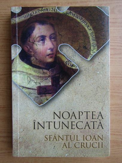 Anticariat: Sfantul Ioan al Crucii - Noaptea intunecata