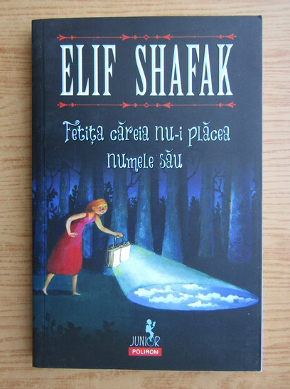 Anticariat: Elif Shafak - Fetita careia nu-i placea numele sau