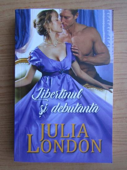 Anticariat: Julia London - Libertinul si debutanta