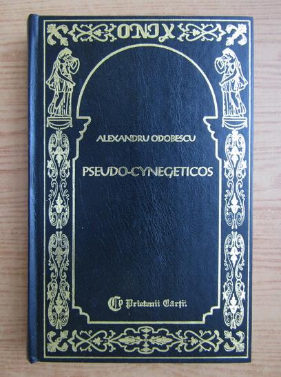 Anticariat: Alexandru Odobescu - Pseudo-cynegeticos. Mihnea Voda cel Rau. Doamna Chiajna