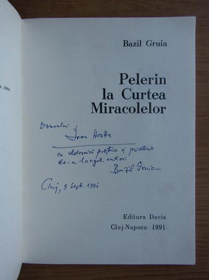 Anticariat: Bazil Gruia - Pelerini la Curtea Miracolelor (cu autograful autorului)
