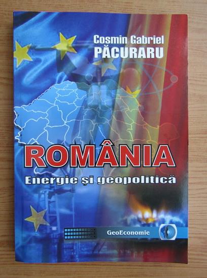 Anticariat: Cosmin Gabriel Pacuraru - Romania. Energie si geopolitica