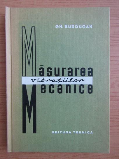 Anticariat: Gheorghe Buzdugan - Masurarea vibratiilor mecanice