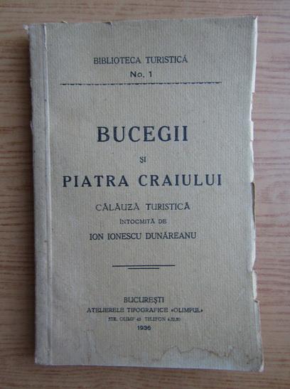 Anticariat: Ion Ionescu Dunareanu - Bucegii si Piatra Craiului. Calauza turistica (1936)