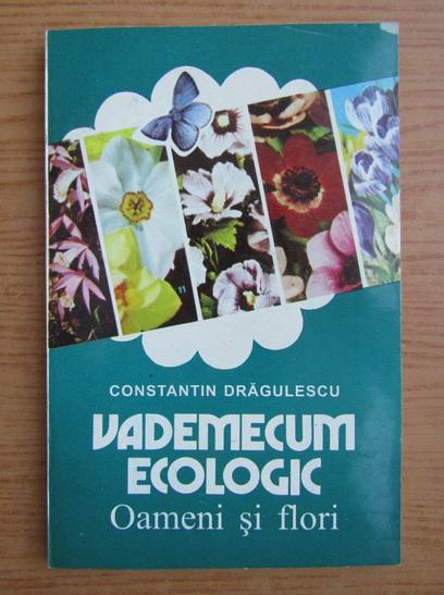 Anticariat: Constantin Dragulescu - Vademecum ecologic. Oameni si flori