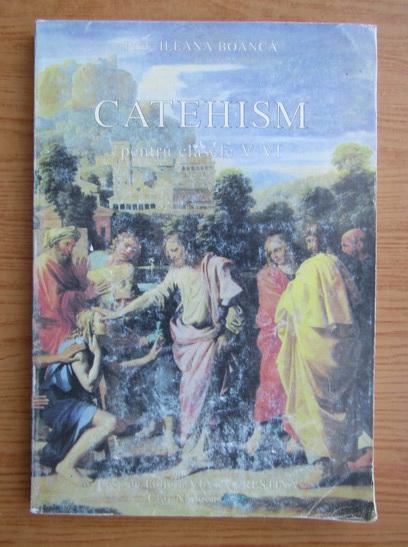 Anticariat: Ileana Boanca - Catehism pentru clasele V-VI si pentru initierea fiecarui crestin