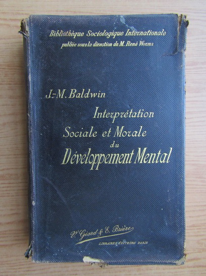 Anticariat: James Mark Baldwin - Interpretion sociale et morale des principes du developpement mental (1899)