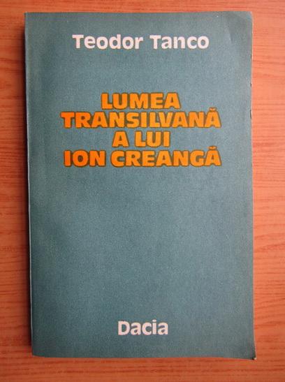 Anticariat: Teodor Tanco - Lumea transilvana a lui Ion Creanga