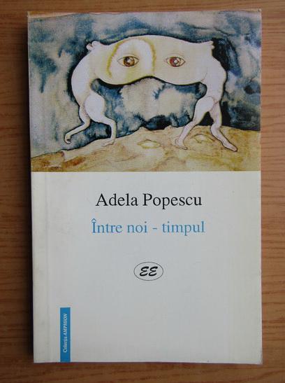 Anticariat: Adela Popescu - Intre noi-timpul