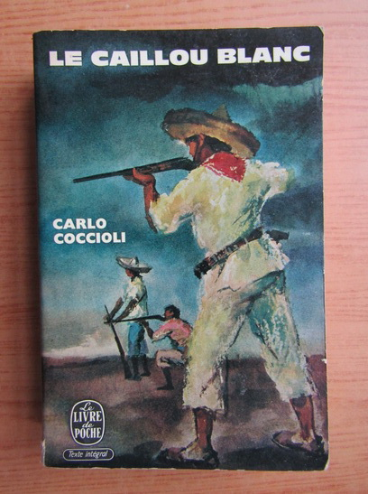 Anticariat: Carlo Coccioli - Le ciel et la terre, volumul 2. Le caillou blanc