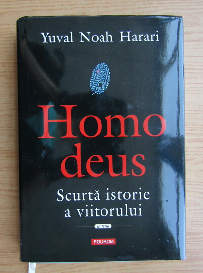 Anticariat: Yuval Noah Harari - Homo deus. Scurta istorie a viitorului