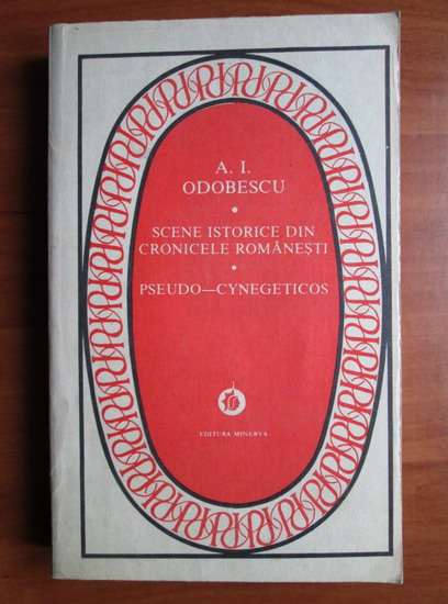 Anticariat: A. I. Odobescu - Scene istorice din cronicele romanesti. Pseudo-cynegeticos
