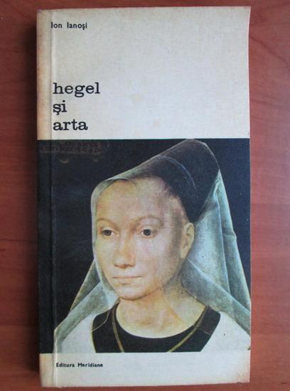 Anticariat: Ion Ianosi - Hegel si arta