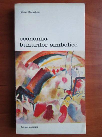 Anticariat: Pierre Bourdieu - Economia bunurilor simbolice