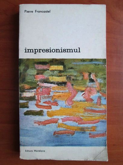 Anticariat: Pierre Francastel - Impresionismul