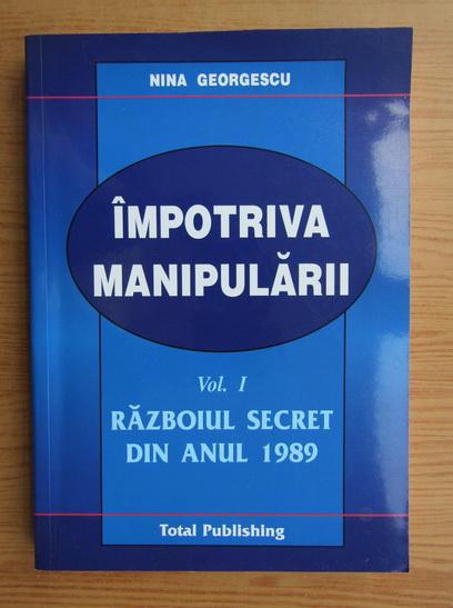 Anticariat: Nina Georgescu - Impotriva manipularii, volumul 1. Razboiul secret din anul 1989