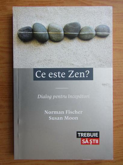 Anticariat: Norman Fischer - Ce este Zen?