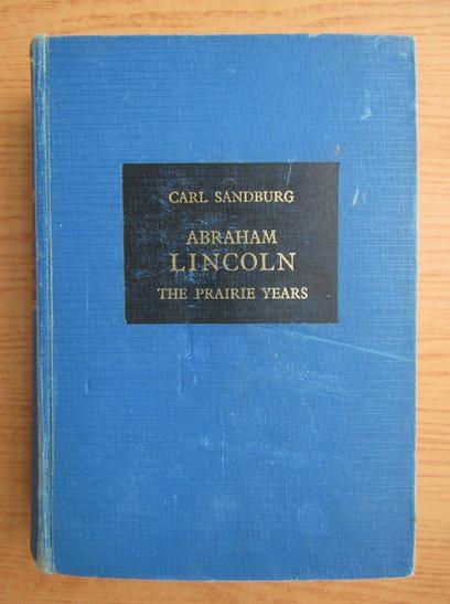 Anticariat: Carl Sandburg - Abraham Lincoln, The prairie years