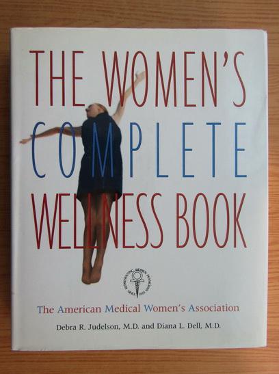 Anticariat: Debra R. Judelson - The women's complete wellness book