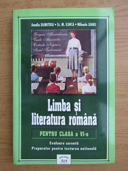 Anticariat: Amalia Dumitriu, Stefan M. Ilinca, Mihaela Jianu - Limba si literatura romana, pentru clasa a VI-a. Evaluare curenta. Preparator pentru testarea nationala