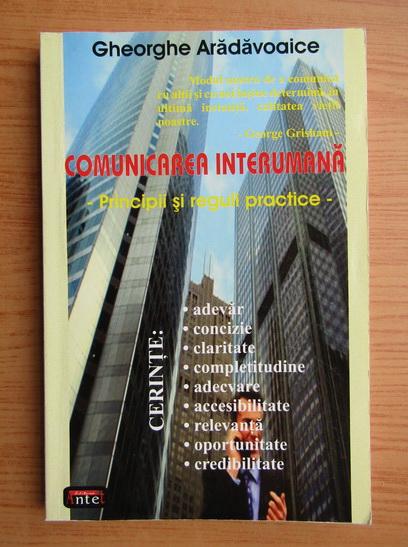 Anticariat: Gheorghe Aradavoaice - Comunicarea interumana. Principii si reguli practice