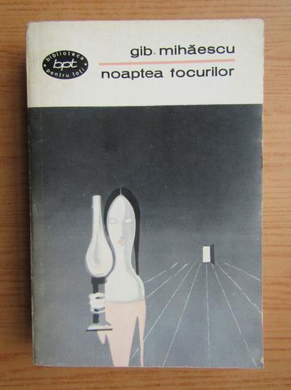 Anticariat: Gib Mihaescu - Noaptea focurilor (volumul 1)