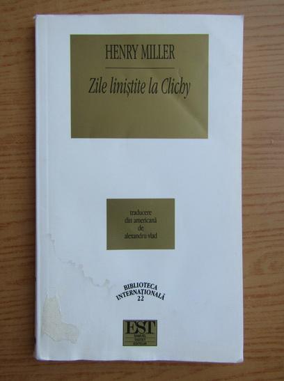 Anticariat: Henry Miller - Zile linistite la Clichy