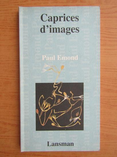Anticariat: Paul Emond - Caprices d'images