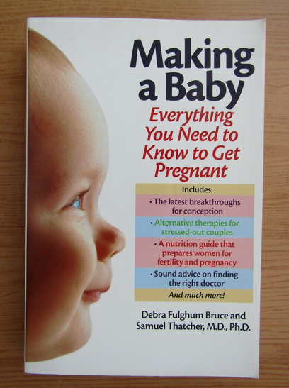 Anticariat: Debra Fulghum Bruce - Making a baby. Everything you need to know to get pregnant