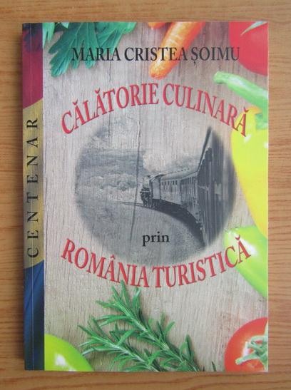 Anticariat: Maria Cristea Soimu - Calatorie culinara prin Romania turistica
