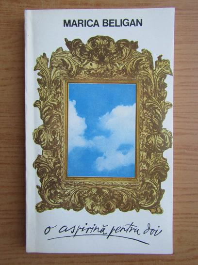 Anticariat: Marica Beligan - O aspirina pentru doi