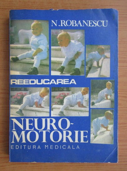 Anticariat: N. Robanescu - Reeducarea neuro-motorie