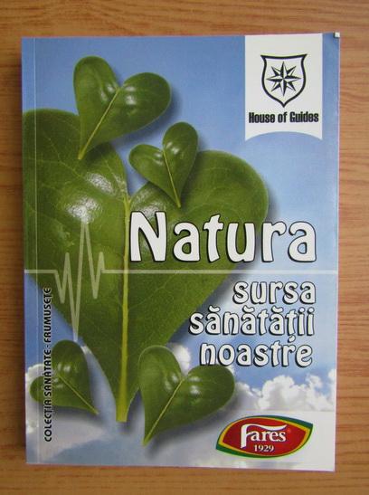 Anticariat: Natura. Sursa sanatatii noastre