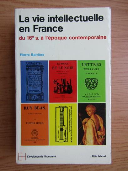Anticariat: Pierre Barriere - La vie intellectuelle en France