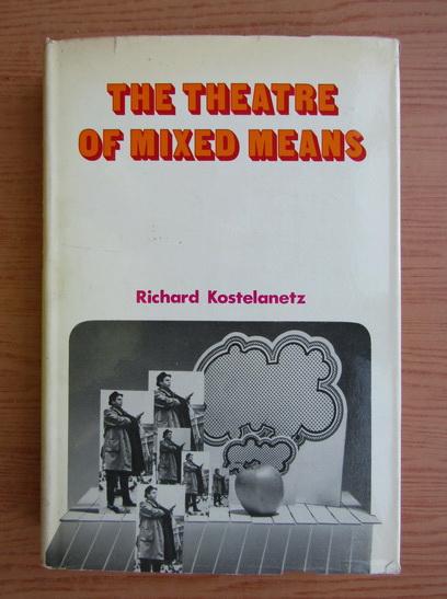 Anticariat: Richard Kostelanetz - The theatre of mixed means