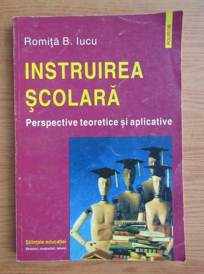 Anticariat: Romita B. Iucu - Instruire scolara. Perspective teoretice si aplicative