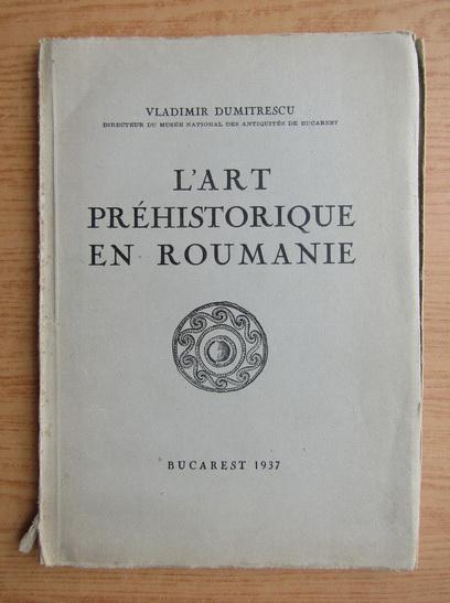Anticariat: Vladimir Dumitrescu - L'art prehistorique en roumanie (1937)