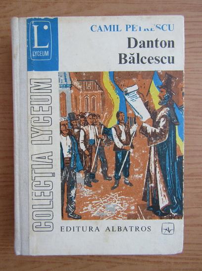 Anticariat: Camil Petrescu - Danton Balcescu