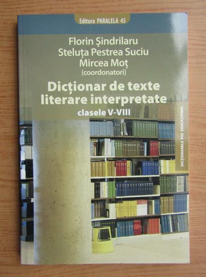 Anticariat: Florin Sindrilaru, Steluta Pestrea Suciu - Dictionar de texte literare interpretate, clasele V-VIII