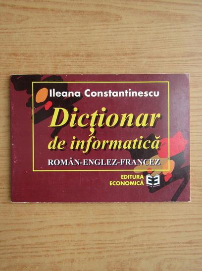Anticariat: Ileana Constantinescu - Dictionar de informatica roman-englez-francez