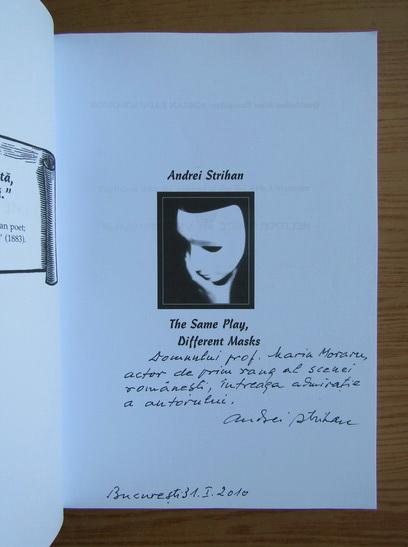 Anticariat: Andrei Strihan - The same play, different masks (volumul 1, cu autograful autorului)