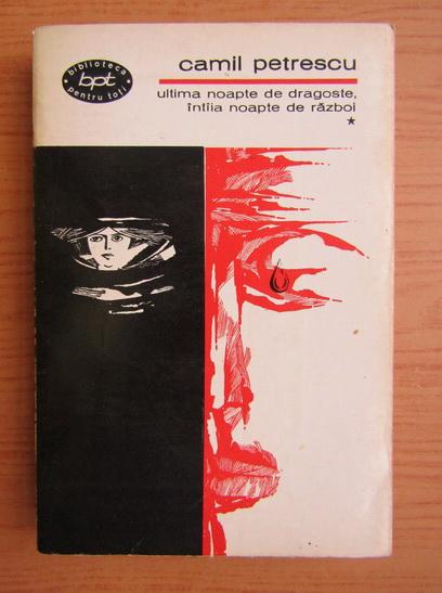 Anticariat: Camil Petrescu - Ultima noapte de dragoste intaia noapte de razboi (volumul 1)