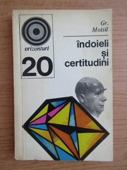 Anticariat: Grigore C. Moisil - Indoieli si certitudini