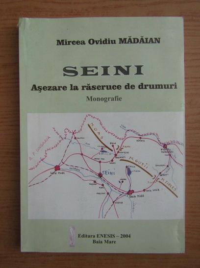 Anticariat: Mircea Ovidiu Madaian - Seini. Asezare la rascruce de drumuri