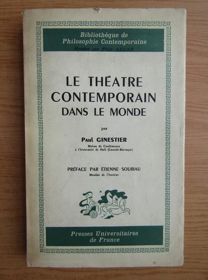 Anticariat: Paul Ginestier - Le theatre contemporain dans le monde
